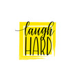 laugh hard inspirational lettering poster vector image