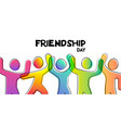 friendship day card colorful friend group vector image vector image