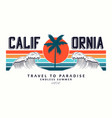 california slogan for t-shirt typography with vector image vector image