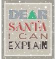 Dear Santa I can explain Christmas poster vector image