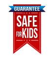 safe for kids banner design vector image