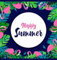 happy summer card flamingo and tropical plant vector image