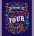 become aware your thoughts text quote concept vector image