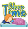 font design for sleep time with little girl in bed vector image vector image