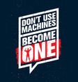 do not use machines become one sport gym vector image vector image