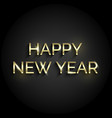 golden text on black background happy new year vector image