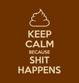 Keep calm because shit happens motivational quote