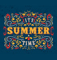summer time typography quote poster for vacations vector image