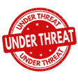 under threat sign or stamp vector image vector image