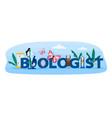 biologist typographic header concept vector image
