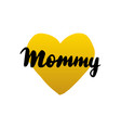 mommy handwritten lettering vector image vector image