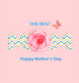 the best mom happy mother day pink rose backgrou vector image