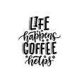 black handwritten phrase - life happens vector image
