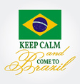 Keep Calm and Come to Brazil Patriotic banner for vector image vector image