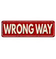 wrong way vintage rusty metal sign vector image