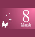 8 march happy international womens day design vector image