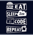 eat sleep code repeat saying t shirt for coder vector image vector image