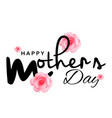 happy mother day pink rose white background vect vector image vector image
