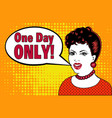 in pop art girl style says only one day vector image vector image