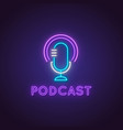 podcast neon sign glowing studio microphone icon vector image