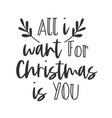 all i want for christmas is you hand written vector image
