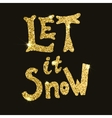 Let it snow Hand drawn lettering in golden style vector image vector image
