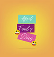 happy fools day holiday day celebration poster vector image vector image
