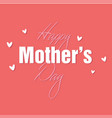 happy mother day mini heart pink background vect vector image