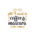 all i need is coffee and mascara quote graphic vector image
