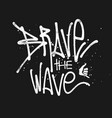 brave wave hand drawing lettering t-shirt vector image vector image