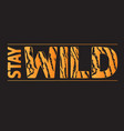 stay wild fashion slogan with tiger skin pattern vector image vector image
