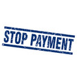 square grunge blue stop payment stamp vector image vector image