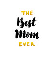 the best mom ever handwritten lettering vector image vector image