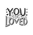 you are loved hand written romantic phrase vector image vector image