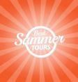Best summer tours orange color burst background vector image