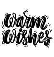 warm wishes lettering phrase isolated on white vector image