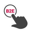 hand presses the button with text b2e vector image vector image
