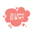 its your day - lettering poster text composition vector image vector image