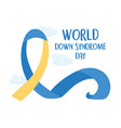 world down syndrome day lettering awareness ribbon vector image vector image