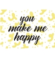 You make me happy inscription Greeting card with vector image vector image