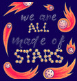 we are all made of stars slogan vector image