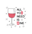 all you need is wine glass with wine on white vector image vector image
