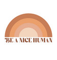 be a nice human graphic design with rainbow vector image vector image