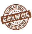 be loyal buy local brown grunge round vintage vector image vector image