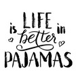 life is better in pajamas lettering vector image