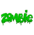 zombie lettering phrase in slime style halloween vector image