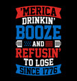 american drinking booze and refusing to lose vector image vector image