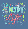 enjoy life lettering vector image vector image