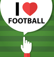 I love football forefinger with bubble vector image vector image