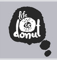 life is donut in a speech bubble vector image vector image